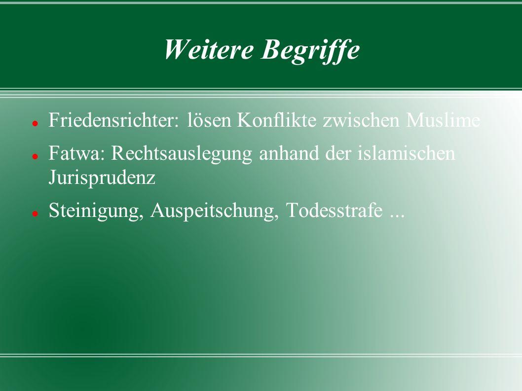 Weitere Begriffe Friedensrichter: lösen Konflikte zwischen Muslime Fatwa: Rechtsauslegung anhand der islamischen Jurisprudenz Steinigung, Auspeitschung, Todesstrafe...