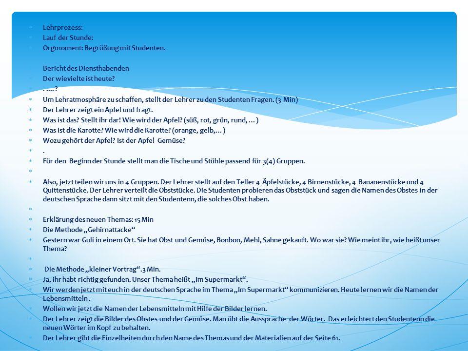 Lehrprozess:  Lauf der Stunde:  Orgmoment: Begrüßung mit Studenten.  Bericht des Diensthabenden  Der wievielte ist heute? ..... ?  Um Lehratmo