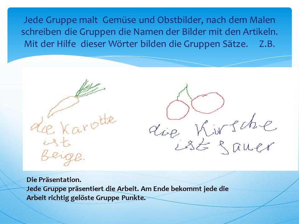 Jede Gruppe malt Gemüse und Obstbilder, nach dem Malen schreiben die Gruppen die Namen der Bilder mit den Artikeln. Mit der Hilfe dieser Wörter bilden