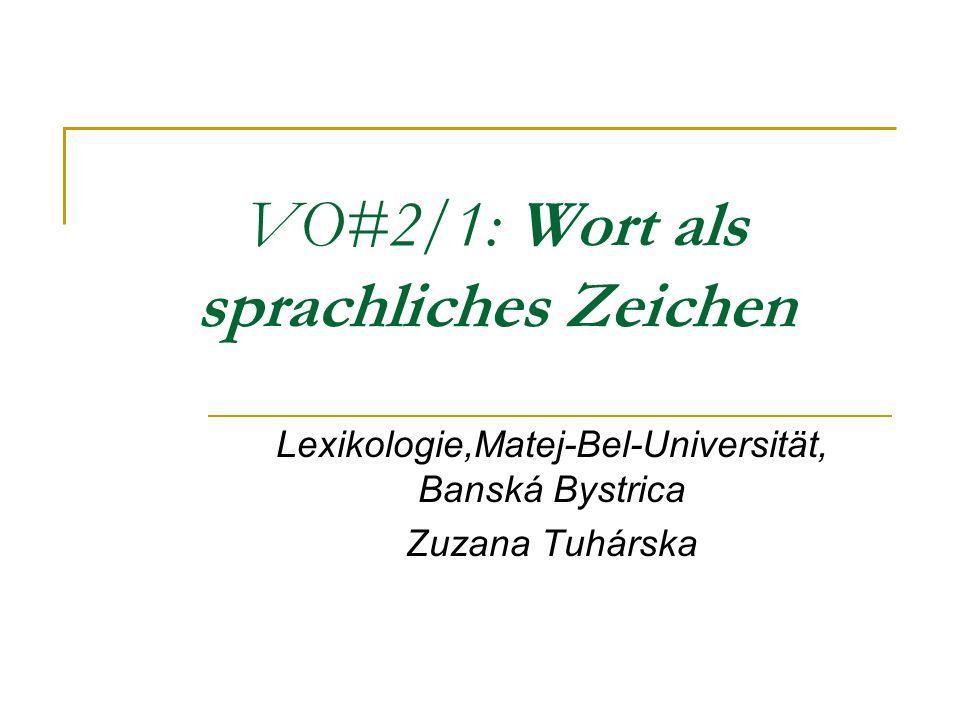 VO#2/1: Wort als sprachliches Zeichen Lexikologie,Matej-Bel-Universität, Banská Bystrica Zuzana Tuhárska