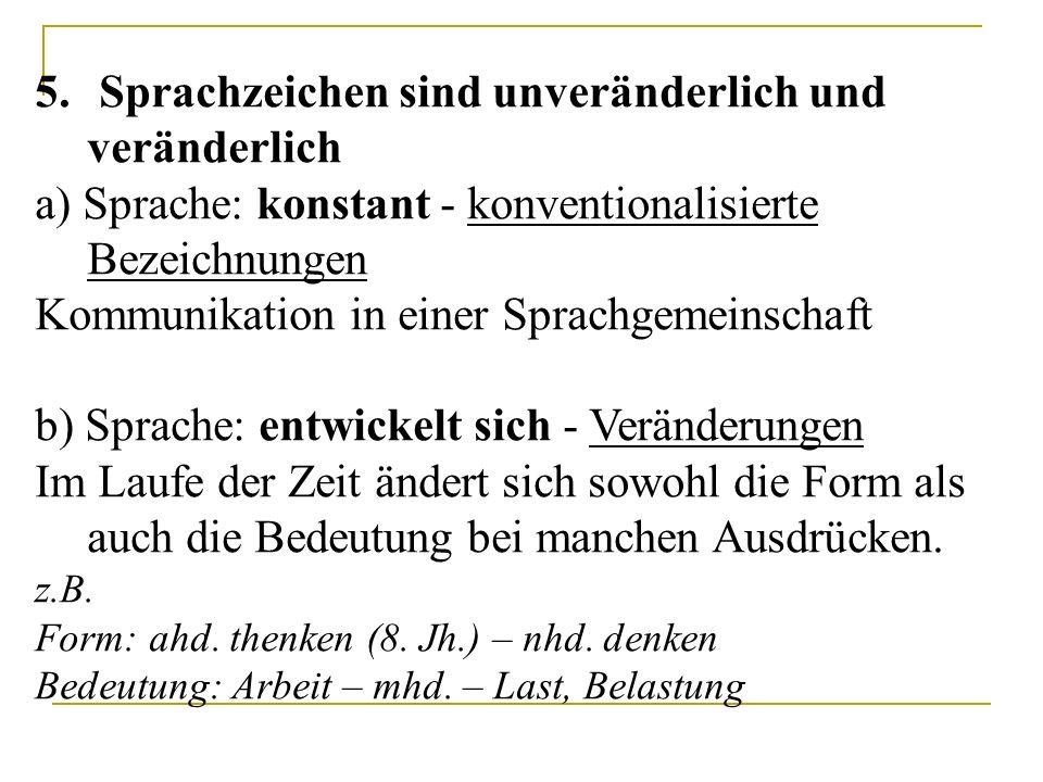 5. Sprachzeichen sind unveränderlich und veränderlich a) Sprache: konstant - konventionalisierte Bezeichnungen Kommunikation in einer Sprachgemeinscha