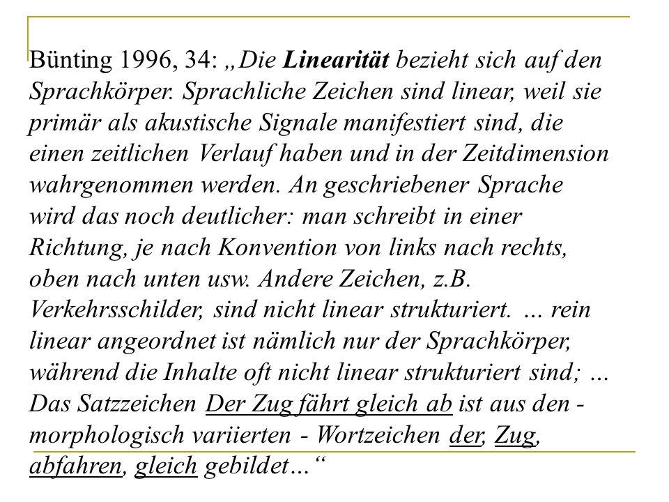 """Bünting 1996, 34: """"Die Linearität bezieht sich auf den Sprachkörper. Sprachliche Zeichen sind linear, weil sie primär als akustische Signale manifesti"""