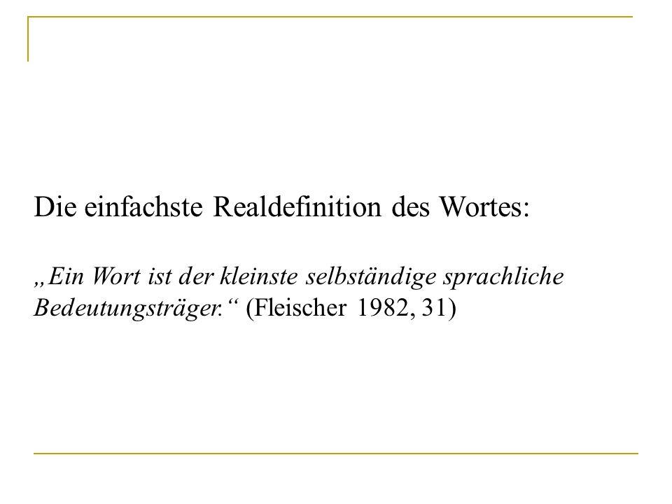 """Die einfachste Realdefinition des Wortes: """"Ein Wort ist der kleinste selbständige sprachliche Bedeutungsträger."""" (Fleischer 1982, 31)"""