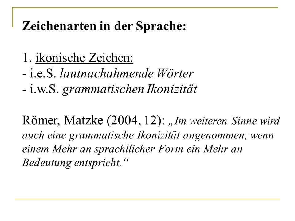 """Zeichenarten in der Sprache: 1. ikonische Zeichen: - i.e.S. lautnachahmende Wörter - i.w.S. grammatischen Ikonizität Römer, Matzke (2004, 12): """"Im wei"""