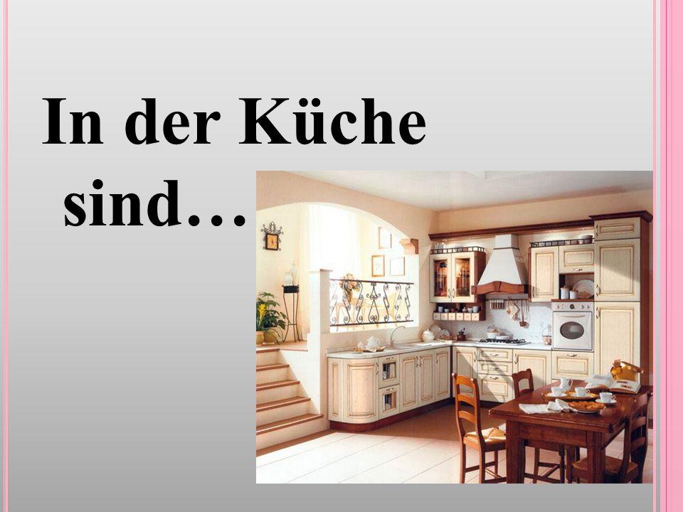 In der Küche sind…