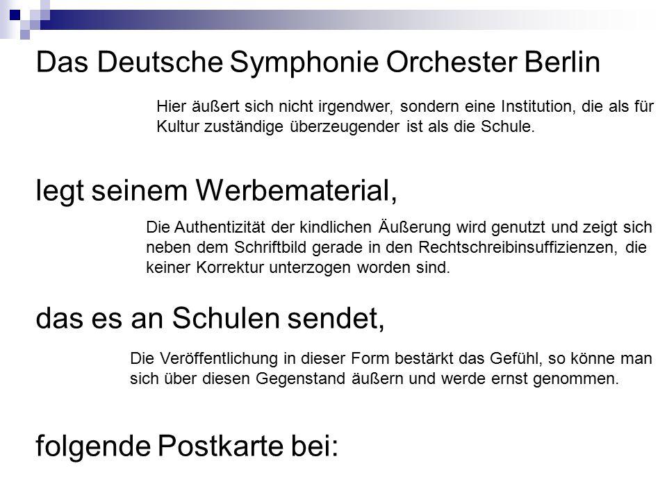 Das Deutsche Symphonie Orchester Berlin legt seinem Werbematerial, das es an Schulen sendet, folgende Postkarte bei: Hier äußert sich nicht irgendwer,