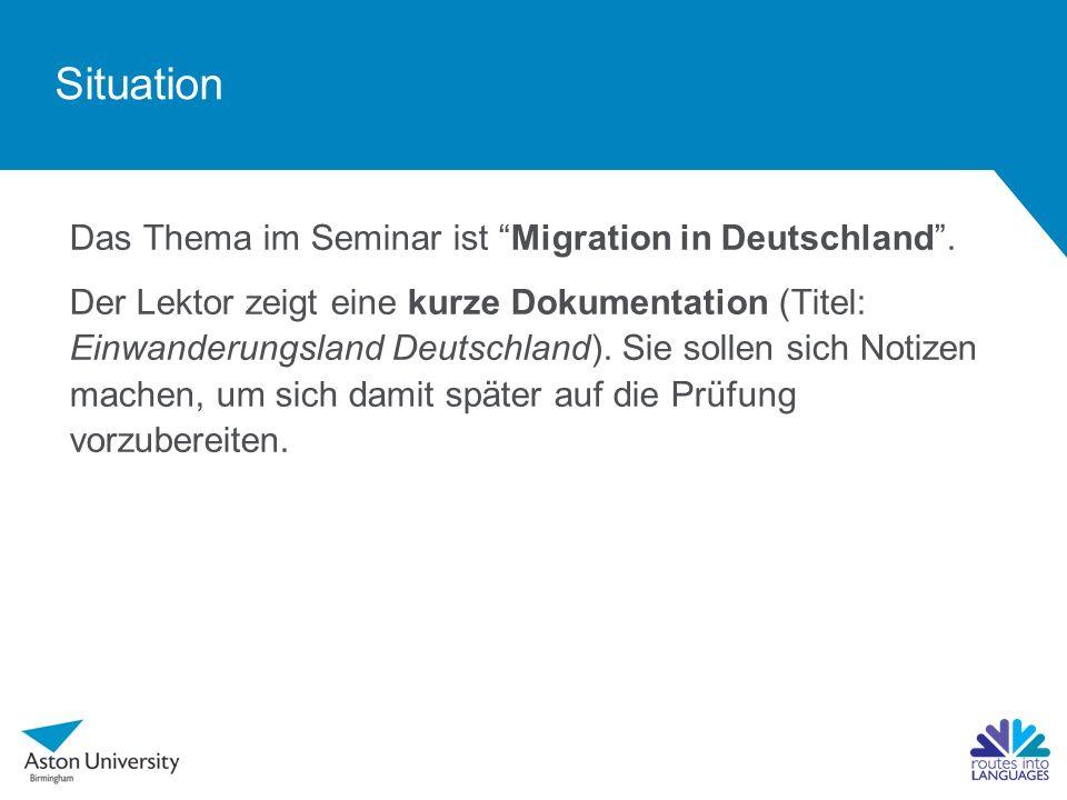 Situation Das Thema im Seminar ist Migration in Deutschland .