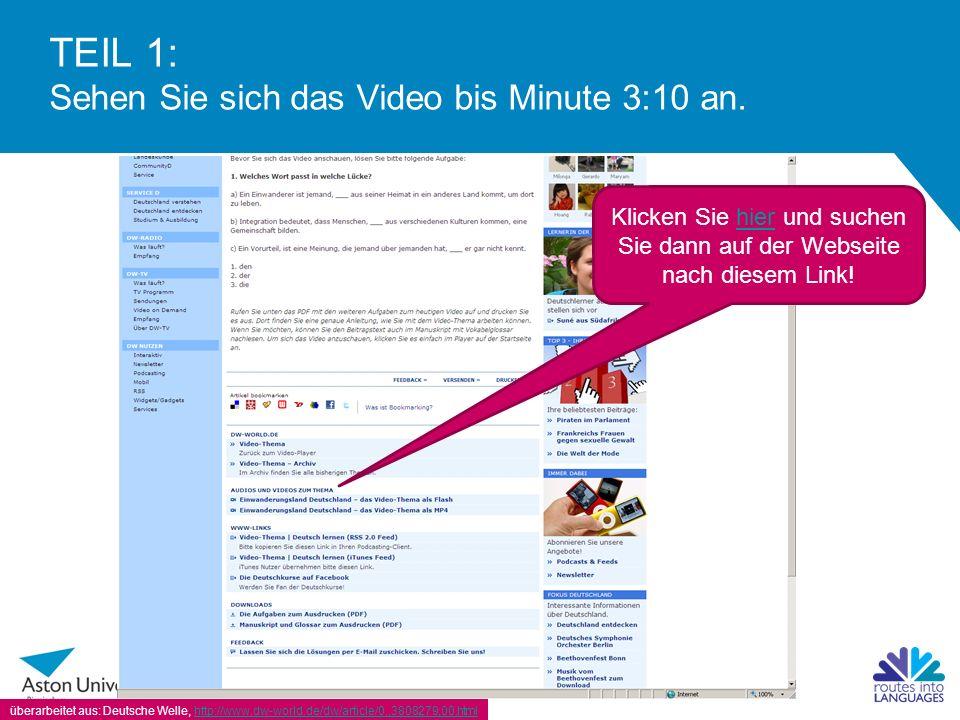 TEIL 1: Sehen Sie sich das Video bis Minute 3:10 an. überarbeitet aus: Deutsche Welle, http://www.dw-world.de/dw/article/0,,3808279,00.htmlhttp://www.