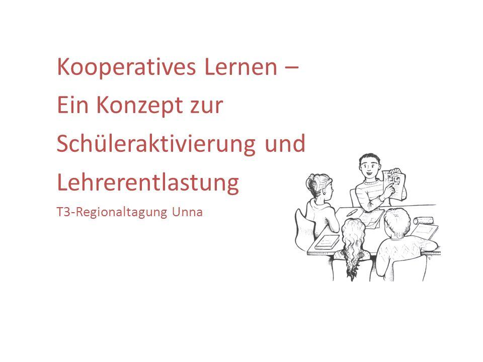 Kooperatives Lernen – Ein Konzept zur Schüleraktivierung und Lehrerentlastung T3-Regionaltagung Unna
