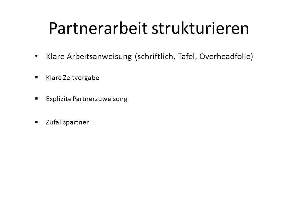 Partnerarbeit strukturieren Klare Arbeitsanweisung (schriftlich, Tafel, Overheadfolie)  Klare Zeitvorgabe  Explizite Partnerzuweisung  Zufallspartner
