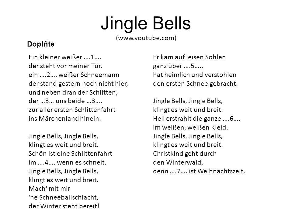 Zdroj http://www.youtube.com/watch?v=syUs65PoMXk http://www.karaoketexty.cz/texty-pisni/vanocni-koledy-z-nemecky- mluvicich-zemi/jingle-bells-deutsch-version-412844 http://www.karaoketexty.cz/texty-pisni/vanocni-koledy-z-nemecky- mluvicich-zemi/jingle-bells-deutsch-version-412844 http://www.karaoketexty.cz/fotky/vanocni-koledy-z-nemecky-mluvicich- zemi-47374/379237 http://www.karaoketexty.cz/fotky/vanocni-koledy-z-nemecky-mluvicich- zemi-47374/379237
