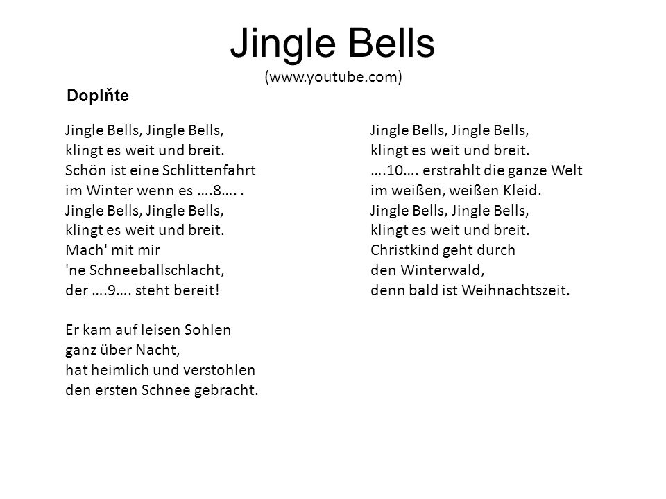 Jingle Bells (www.youtube.com) Jingle Bells, Jingle Bells, klingt es weit und breit.