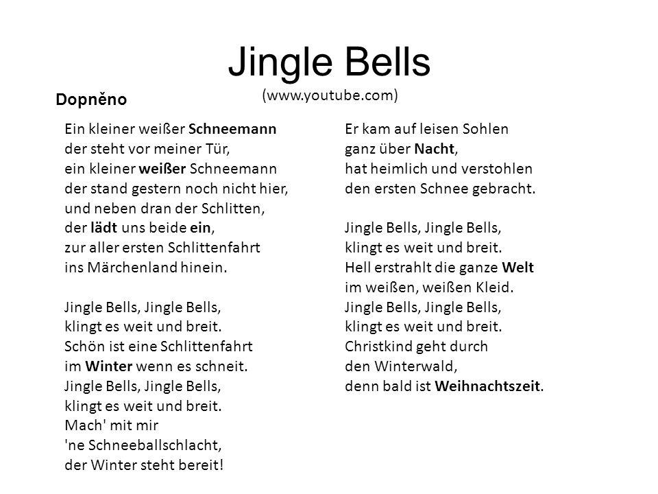 Jingle Bells (www.youtube.com) Ein kleiner weißer Schneemann der steht vor meiner Tür, ein kleiner weißer Schneemann der stand gestern noch nicht hier