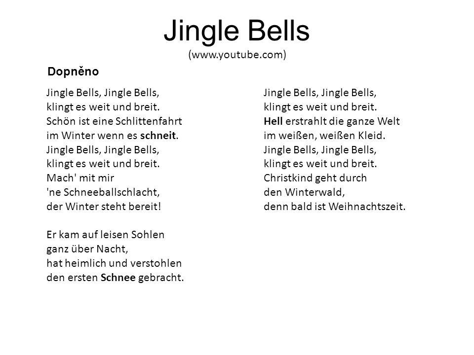 Jingle Bells (www.youtube.com) Doplněná slova přeložte 1.Schneemann 2.weißer 3.läd ….