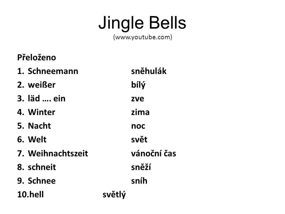 Jingle Bells (www.youtube.com) Přeloženo 1.Schneemannsněhulák 2.weißerbílý 3.läd …. einzve 4.Winterzima 5.Nacht noc 6.Weltsvět 7.Weihnachtszeitvánoční