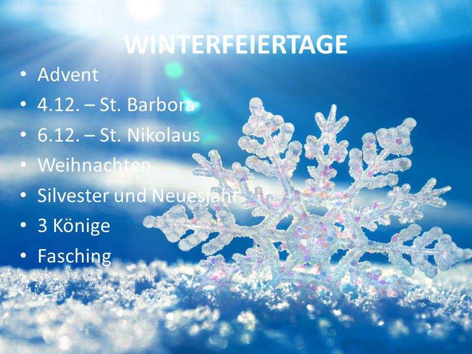 WINTERFEIERTAGE Advent 4.12. – St. Barbora 6.12. – St. Nikolaus Weihnachten Silvester und Neuesjahr 3 Könige Fasching