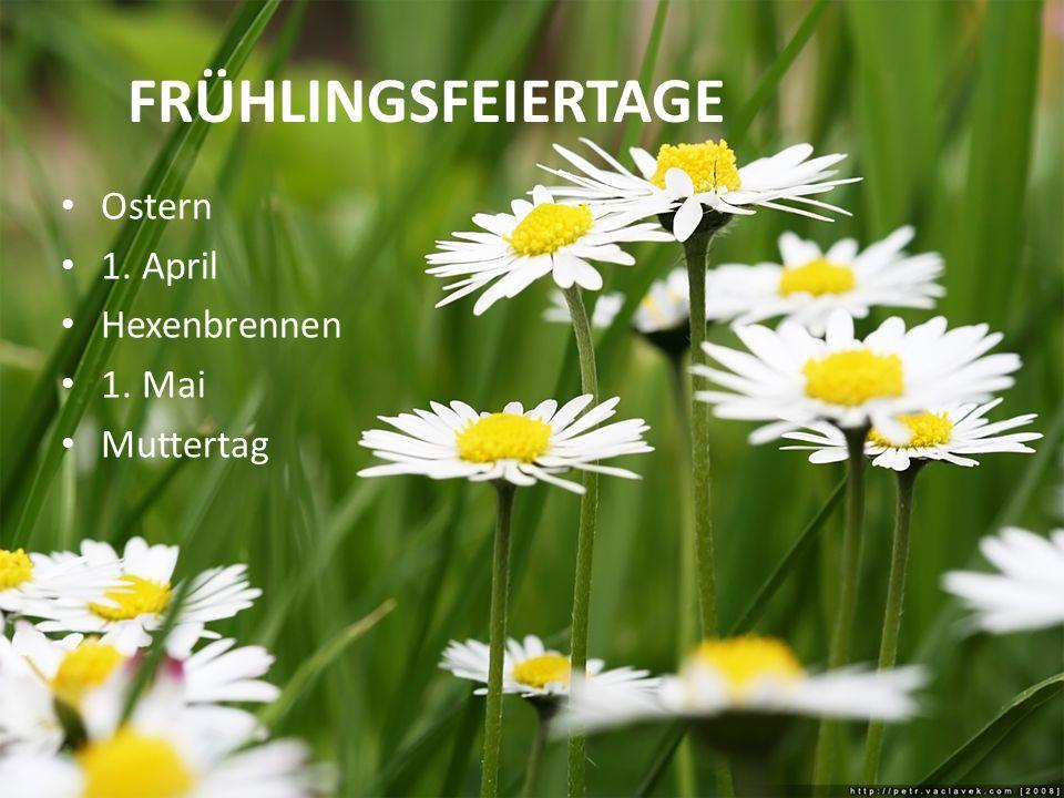 FRÜHLINGSFEIERTAGE Ostern 1. April Hexenbrennen 1. Mai Muttertag