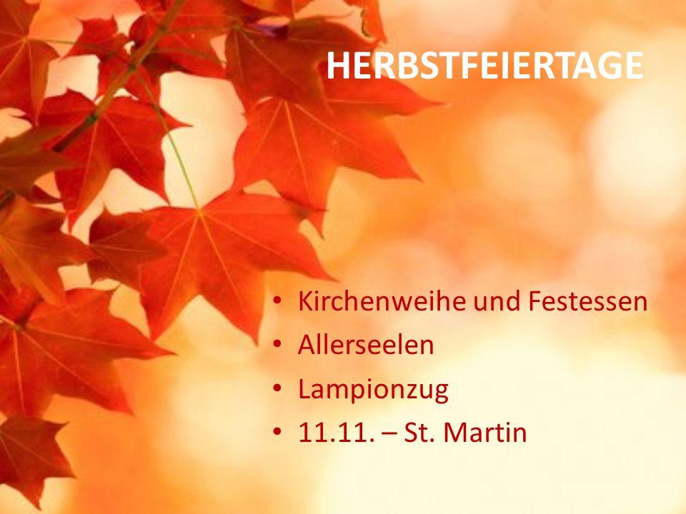 HERBSTFEIERTAGE Kirchenweihe und Festessen Allerseelen Lampionzug 11.11. – St. Martin