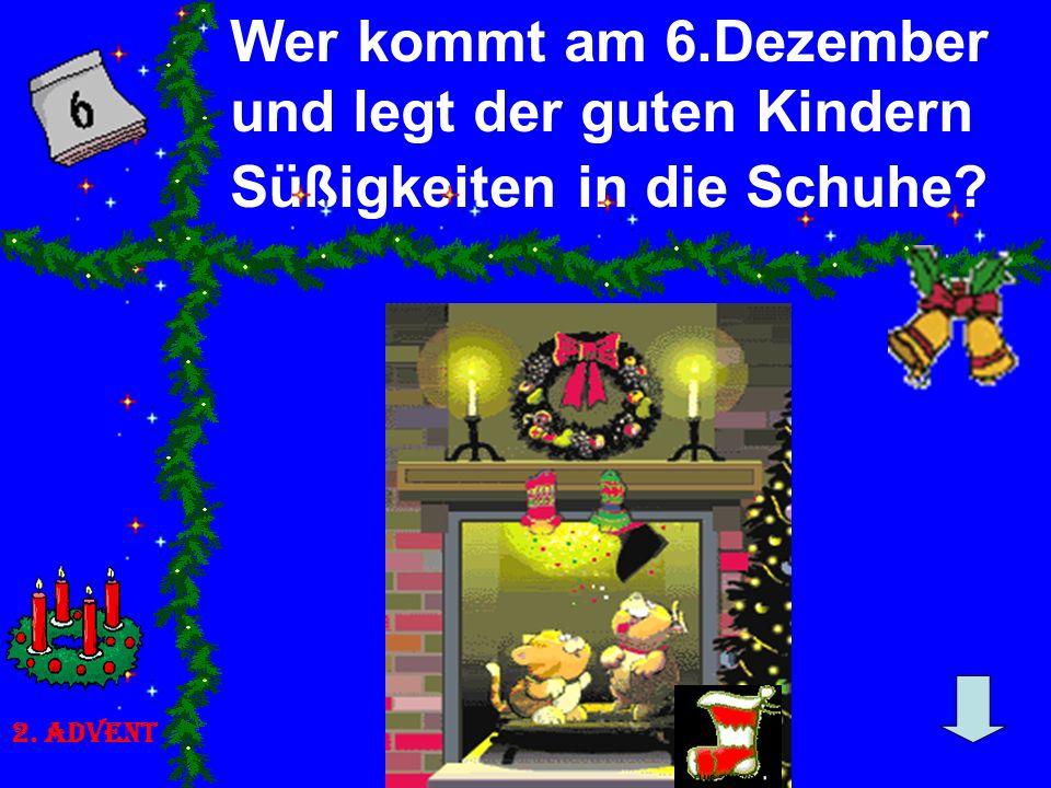 Wer kommt am 6.Dezember und legt der guten Kindern Süßigkeiten in die Schuhe? 2. Advent