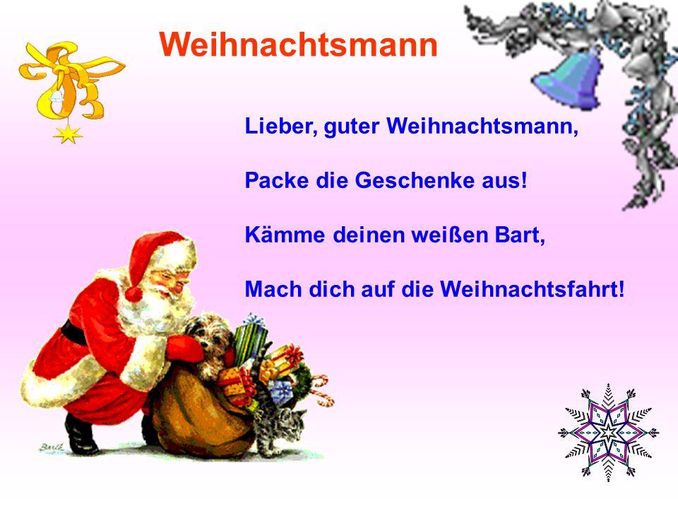 Lieber, guter Weihnachtsmann, Packe die Geschenke aus! Kämme deinen weißen Bart, Mach dich auf die Weihnachtsfahrt! Weihnachtsmann