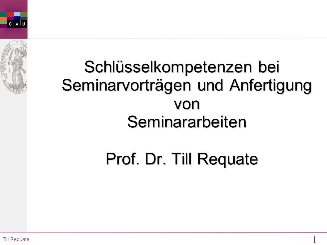 1 Till Requate Schlüsselkompetenzen bei Seminarvorträgen und Anfertigung von Seminararbeiten Prof.