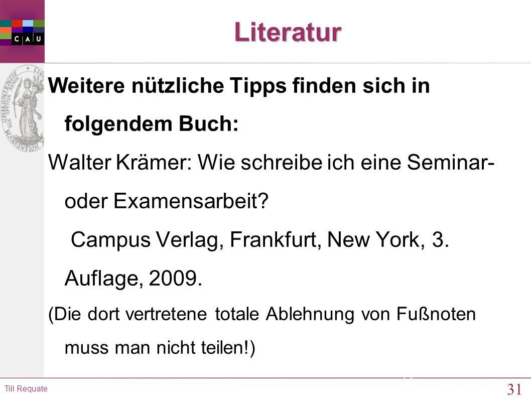 31 Till Requate 31Literatur Weitere nützliche Tipps finden sich in folgendem Buch: Walter Krämer: Wie schreibe ich eine Seminar- oder Examensarbeit.