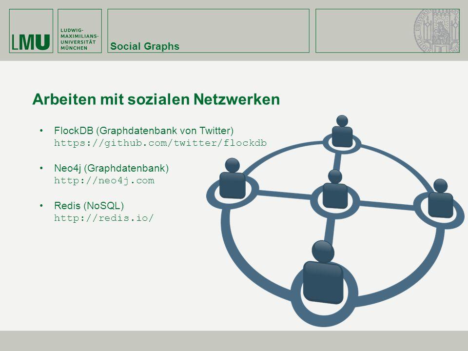 Social Graphs Arbeiten mit sozialen Netzwerken FlockDB (Graphdatenbank von Twitter) https://github.com/twitter/flockdb Neo4j (Graphdatenbank) http://neo4j.com Redis (NoSQL) http://redis.io/