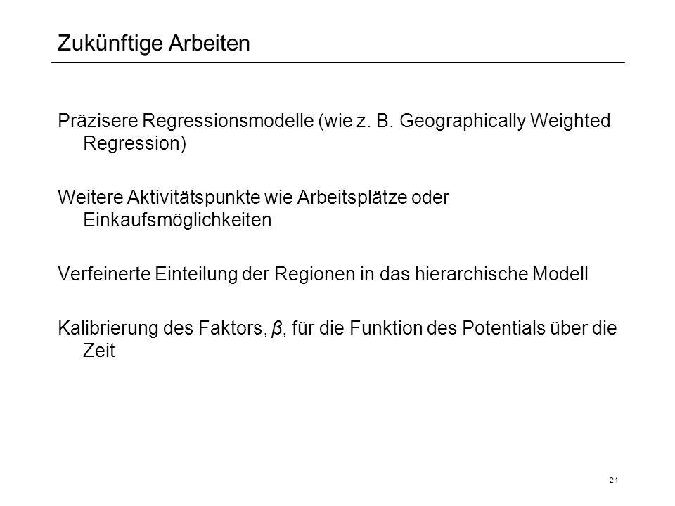 24 Zukünftige Arbeiten Präzisere Regressionsmodelle (wie z. B. Geographically Weighted Regression) Weitere Aktivitätspunkte wie Arbeitsplätze oder Ein
