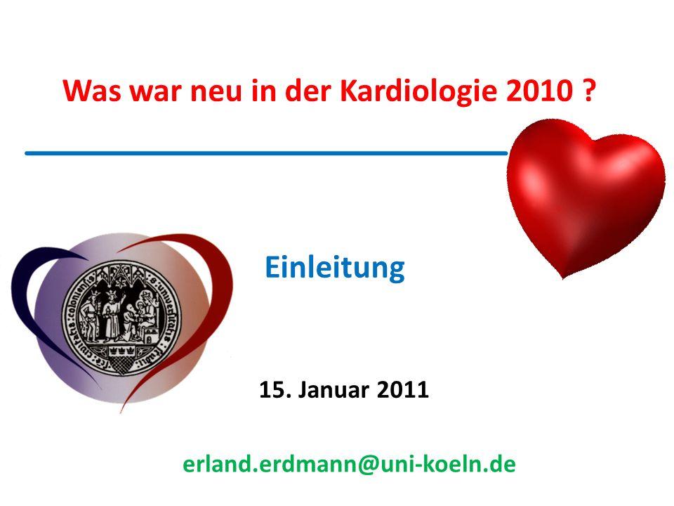 Was war neu in der Kardiologie 2010 erland.erdmann@uni-koeln.de 15. Januar 2011 Einleitung