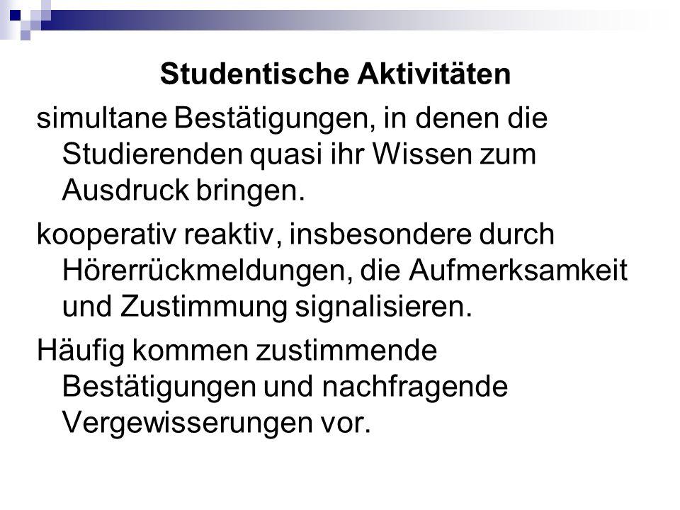 Studentische Aktivitäten simultane Bestätigungen, in denen die Studierenden quasi ihr Wissen zum Ausdruck bringen.
