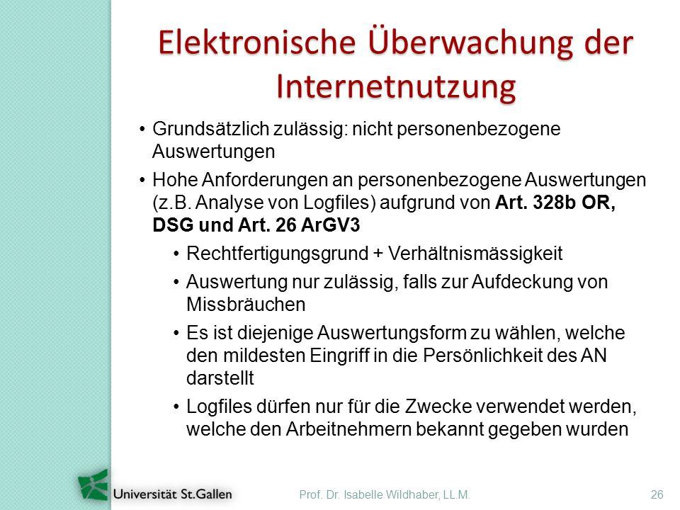 Prof. Dr. Isabelle Wildhaber, LL.M.26 Elektronische Überwachung der Internetnutzung Grundsätzlich zulässig: nicht personenbezogene Auswertungen Hohe A