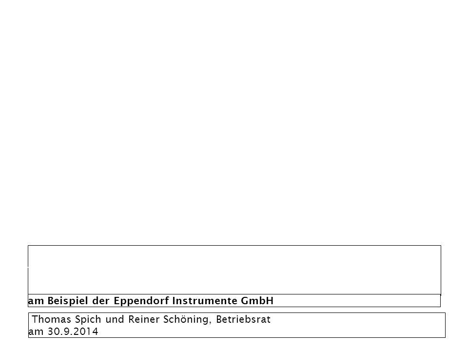 Alternsgerechte Arbeitsplatzgestaltung durch betriebliches Gesundheitsmanagement am Beispiel der Eppendorf Instrumente GmbH Thomas Spich und Reiner Schöning, Betriebsrat am 30.9.2014