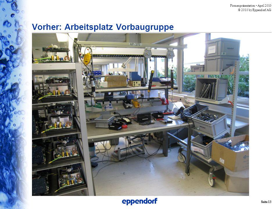 Firmenpräsentation  April 2010 © 2010 by Eppendorf AG Seite 13 Vorher: Arbeitsplatz Vorbaugruppe
