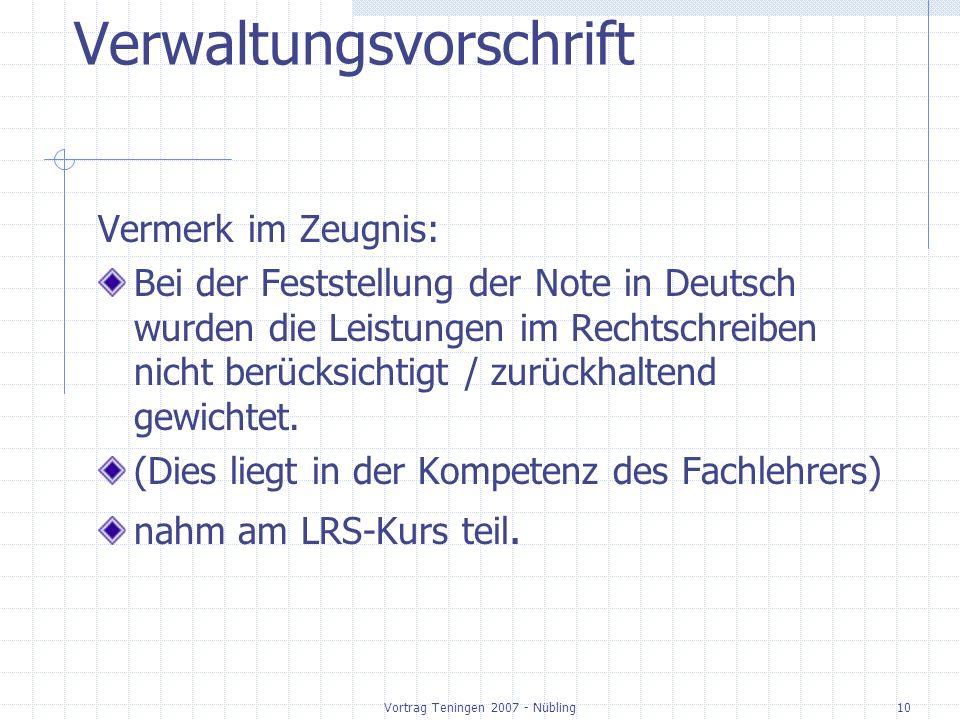 Vortrag Teningen 2007 - Nübling10 Verwaltungsvorschrift Vermerk im Zeugnis: Bei der Feststellung der Note in Deutsch wurden die Leistungen im Rechtschreiben nicht berücksichtigt / zurückhaltend gewichtet.