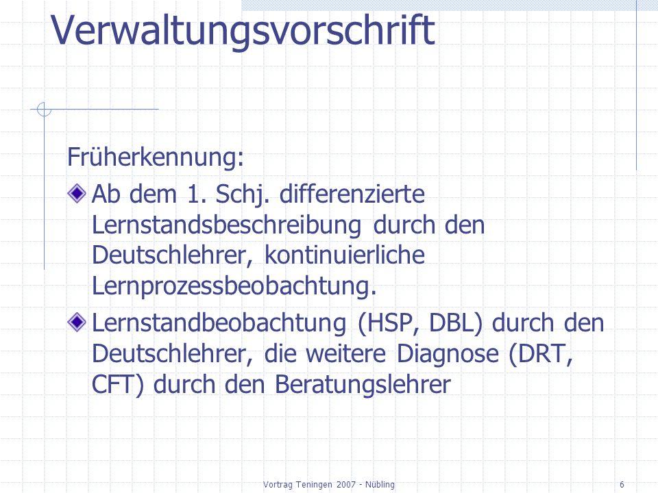 Vortrag Teningen 2007 - Nübling6 Verwaltungsvorschrift Früherkennung: Ab dem 1. Schj. differenzierte Lernstandsbeschreibung durch den Deutschlehrer, k