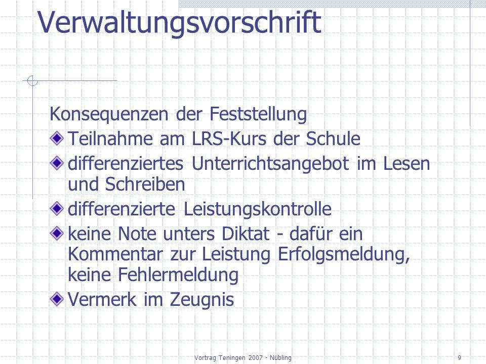 Vortrag Teningen 2007 - Nübling9 Verwaltungsvorschrift Konsequenzen der Feststellung Teilnahme am LRS-Kurs der Schule differenziertes Unterrichtsangeb