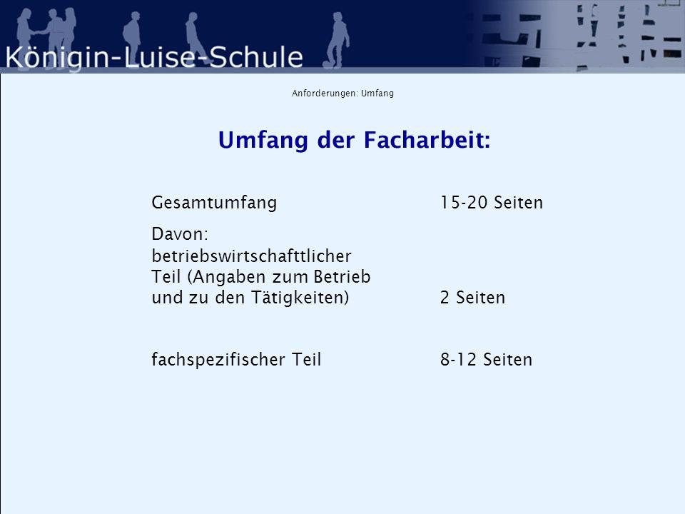 Anforderungen: Umfang Umfang der Hausarbeit: Gesamtumfang 10-15 Seiten Davon: betriebswirtschaftlicher Teil (Angaben zum Betrieb und zu den Tätigkeiten) 2 Seiten fachspezifischer Teil 6-10 Seiten