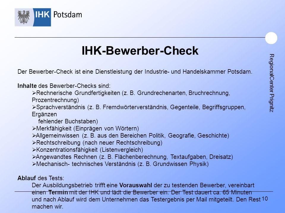 10 Der Bewerber-Check ist eine Dienstleistung der Industrie- und Handelskammer Potsdam. Inhalte des Bewerber-Checks sind:  Rechnerische Grundfertigke