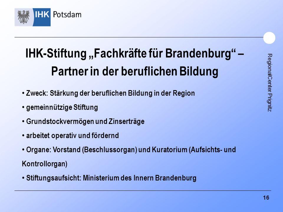 """RegionalCenter Prignitz IHK-Stiftung """"Fachkräfte für Brandenburg"""" – Partner in der beruflichen Bildung Zweck: Stärkung der beruflichen Bildung in der"""