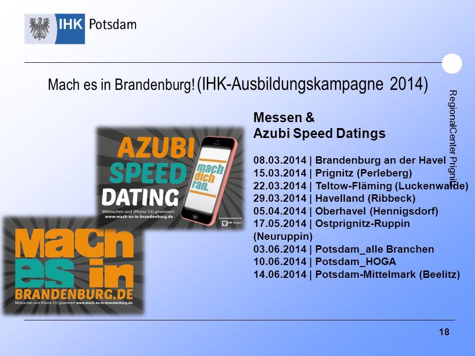 RegionalCenter Prignitz Mach es in Brandenburg! (IHK-Ausbildungskampagne 2014) Messen & Azubi Speed Datings 08.03.2014 | Brandenburg an der Havel 15.0