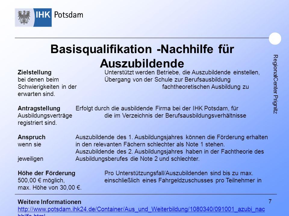 RegionalCenter Prignitz 7 Basisqualifikation -Nachhilfe für Auszubildende ZielstellungUnterstützt werden Betriebe, die Auszubildende einstellen, bei d