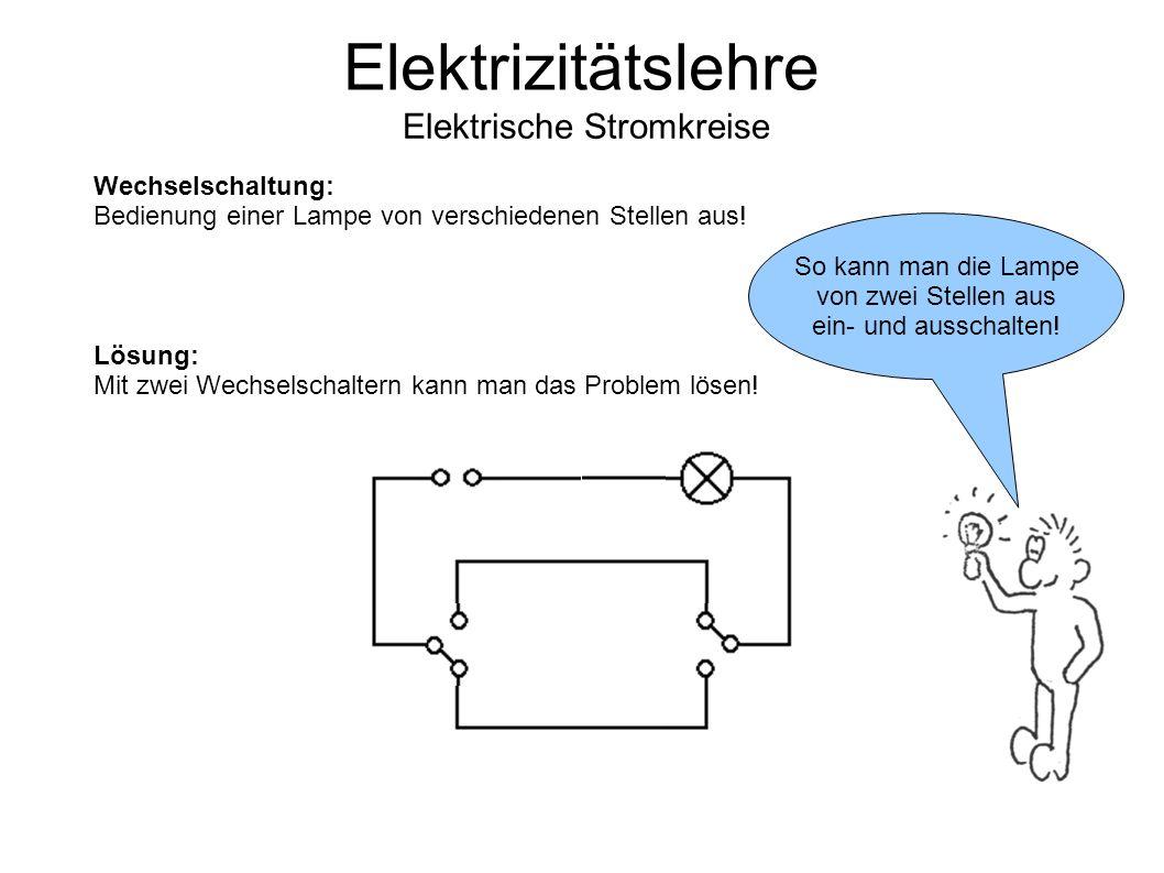 Elektrizitätslehre Elektrische Stromkreise So kann man die Lampe von zwei Stellen aus ein- und ausschalten.