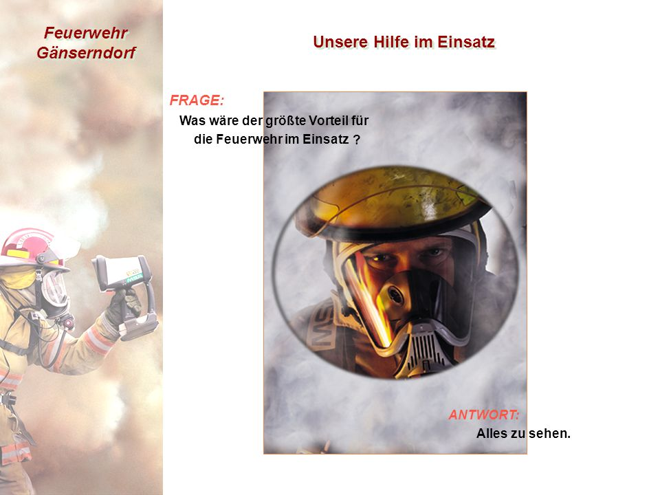 Feuerwehr Gänserndorf Unsere Hilfe im Einsatz ANTWORT: Alles zu sehen.
