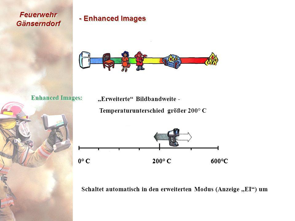 """Feuerwehr Gänserndorf 0° C 200° C 600°C - Enhanced Images """"Erweiterte Bildbandweite - Temperaturunterschied größer 200° C Enhanced Images: 0° C 200° C 600°C Schaltet automatisch in den erweiterten Modus (Anzeige """"EI ) um"""