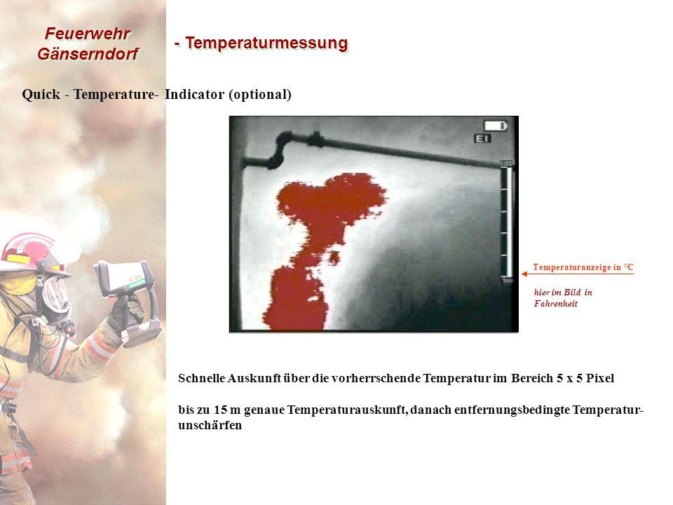 Feuerwehr Gänserndorf - Temperaturmessung Temperaturanzeige in °C Quick - Temperature- Indicator (optional) Schnelle Auskunft über die vorherrschende Temperatur im Bereich 5 x 5 Pixel bis zu 15 m genaue Temperaturauskunft, danach entfernungsbedingte Temperatur- unschärfen Meßbereich 5 x 5 Pixel hier im Bild in Fahrenheit