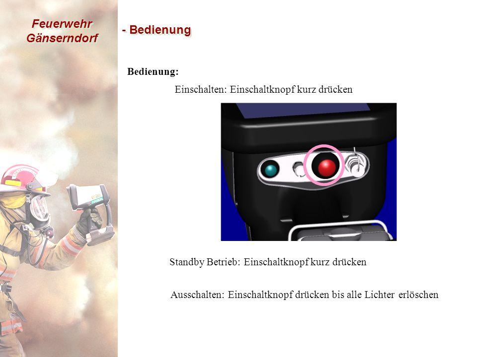 Feuerwehr Gänserndorf - Bedienung Bedienung: Einschalten: Einschaltknopf kurz drücken Standby Betrieb: Einschaltknopf kurz drücken Ausschalten: Einschaltknopf drücken bis alle Lichter erlöschen