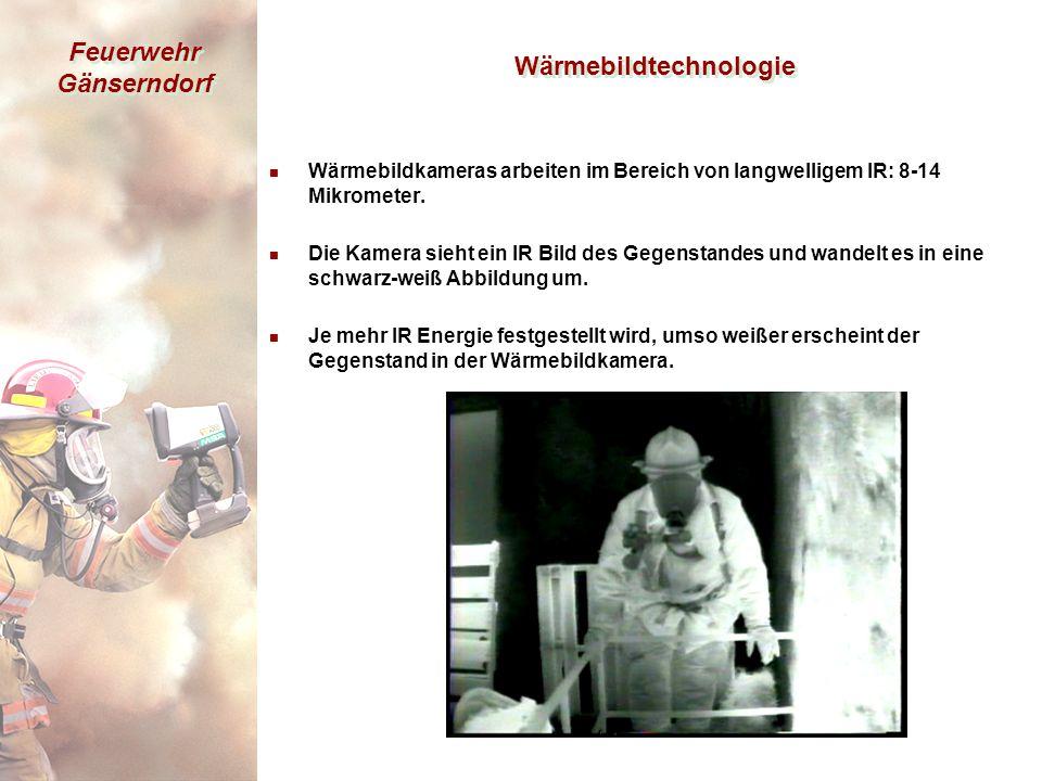 Feuerwehr Gänserndorf Wärmebildtechnologie n Wärmebildkameras arbeiten im Bereich von langwelligem IR: 8-14 Mikrometer.