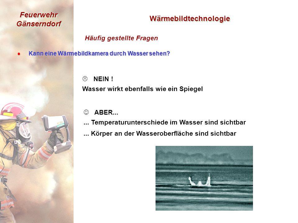Feuerwehr Gänserndorf  NEIN . Wasser wirkt ebenfalls wie ein Spiegel ABER......