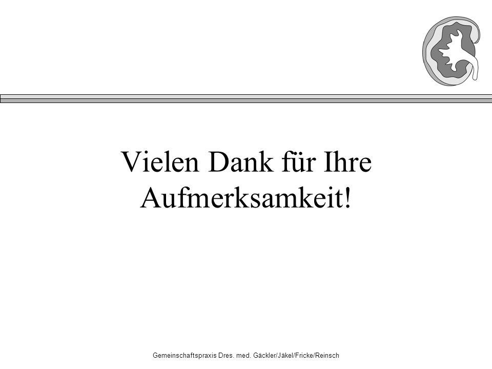 Gemeinschaftspraxis Dres. med. Gäckler/Jäkel/Fricke/Reinsch Vielen Dank für Ihre Aufmerksamkeit!