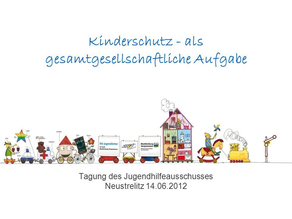 Kinderschutz - als gesamtgesellschaftliche Aufgabe Tagung des Jugendhilfeausschusses Neustrelitz 14.06.2012